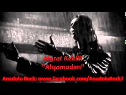 Murat Kekilli - Alışamadım