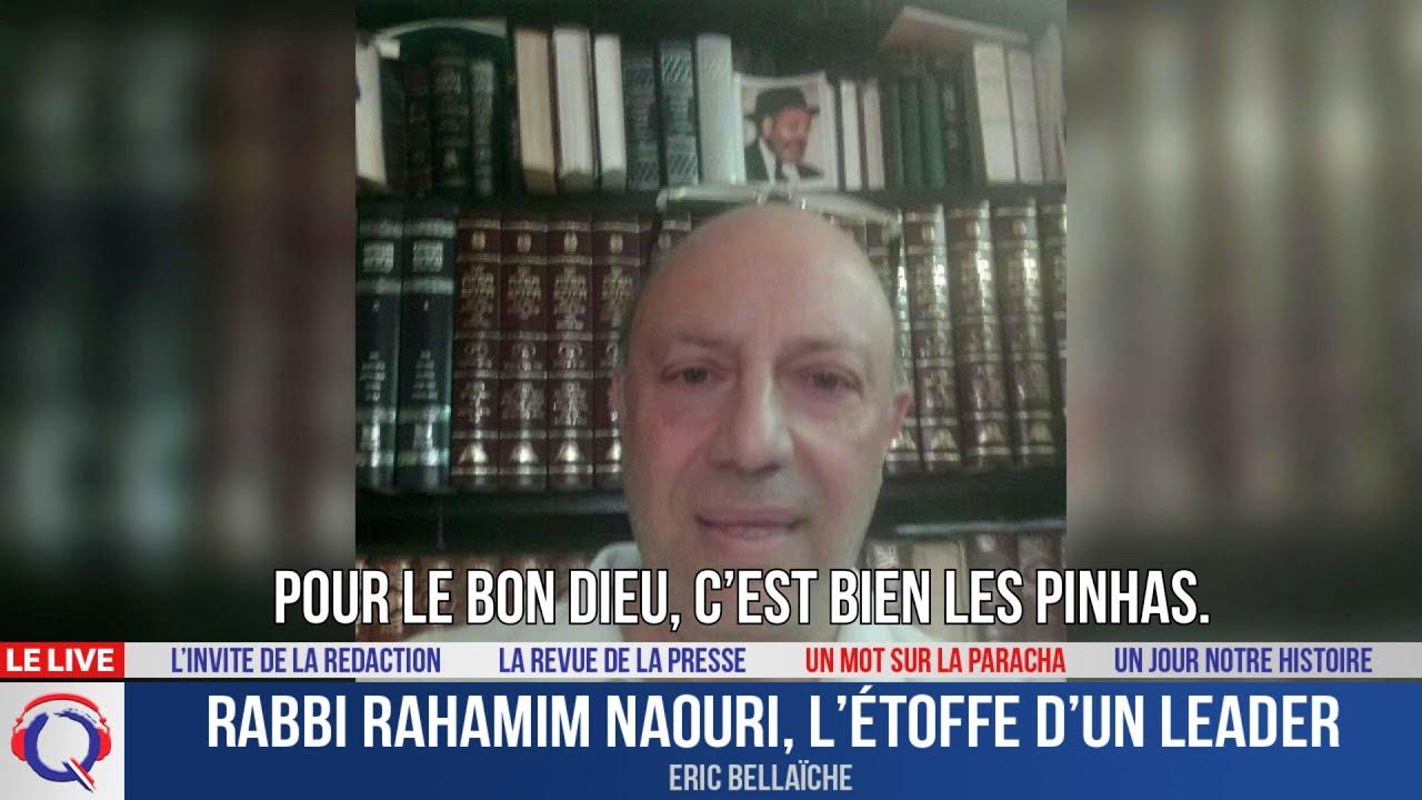 Rabbi Rahamim Naouri, l'étoffe d'un leader - Le mot de la Paracha du 2 juillet 2021