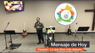 """Predicacion - """"Lo Que Dios Mas Detesta"""" - Pastor Emilio Carranza"""