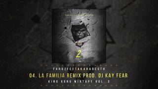 04 La Familia (Remix Prod. Dj Kay Fear) | King Kong Mixtape Vol.2 | Faruz Feet