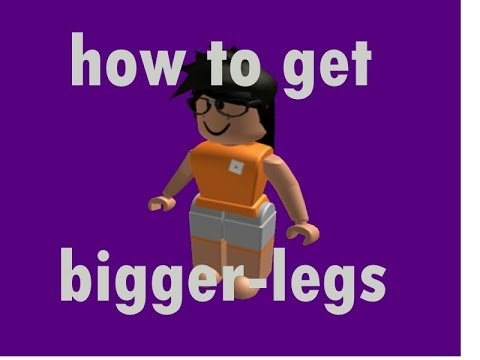 Thick Girl Roblox How To Get Bigger Legs On Roblox Youtube