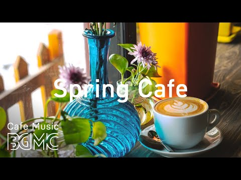 Spring Cafe - Relaxing Cafe Jazz - Smooth Guitar Jazz Music for Good Mood
