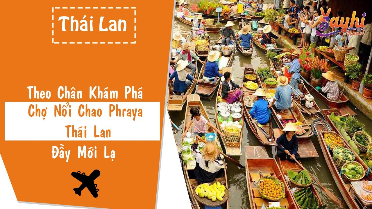 Chợ Nổi Chao Phraya Thái Lan Đầy Mới Lạ Tại Xứ Sở Chùa Vàng - Sayhi - Du Lịch Việt Nam
