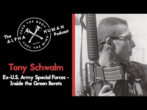Tony Schwalm - Ex-U.S. Army Special Forces: Inside the Green Berets - The Alpha Human Podcast