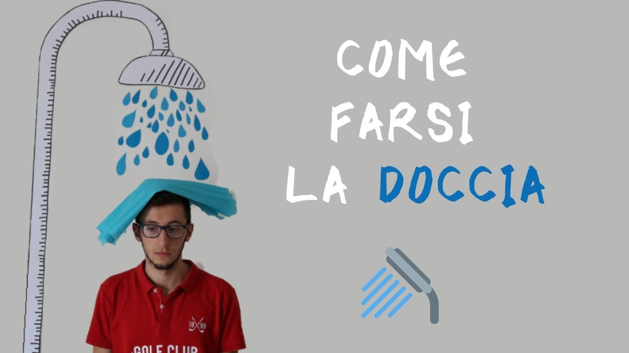 Come Farsi La Doccia.Tutorial 15 Come Farsi La Doccia