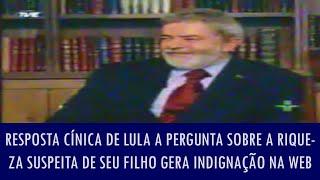 Resposta cínica de Lula a pergunta sobre a riqueza suspeita de seu filho gera indignação na web