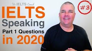 IELTS Speaking Part 1 Questions 2020 (Set 3)