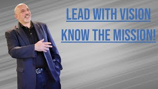 Lead With Vision; Know The Mission! - Dose of Leadership