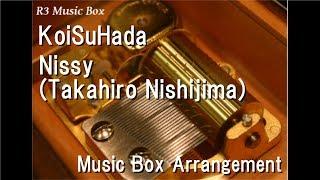 Gambar cover KoiSuHada/Nissy(Takahiro Nishijima) [Music Box]