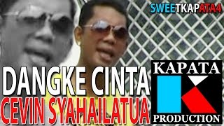 DANGKE CINTA - CEVIN SYAHAILATUA I Kapata Production