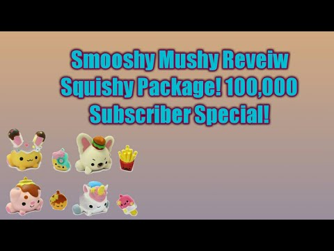 Smooshy Mushy  Review Package! 100,000 Subs Special!