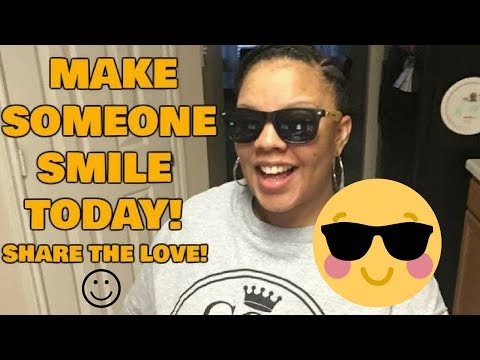 Make Someone Smile Today-Share the Love | Positive Vibes