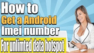 How To Get A Imei Number the android method for your unlimited data hotspot