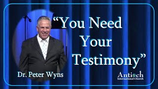 You Need Your Testimony - Dr. Peter Wyns