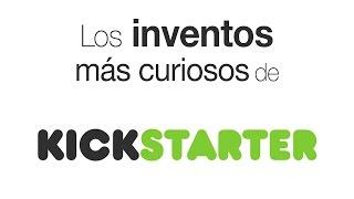 Los inventos más curiosos de Kickstarter