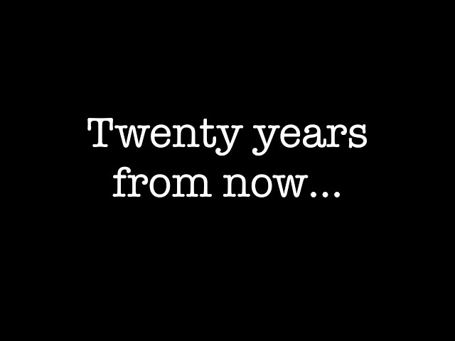 Twenty years from now…