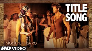 Download MOHENJO DARO TITLE SONG | Hrithik Roshan & Pooja Hegde | A.R. RAHMAN, ARIJIT SINGH | T-Series MP3 song and Music Video