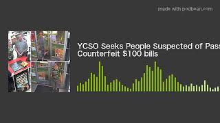 YCSO Seeks People Suspected of Passing Counterfeit $100 bills