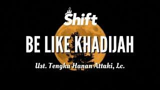 """""""Be Like Khadijah"""" - Ust. Tengku Hanan Attaki, Lc."""