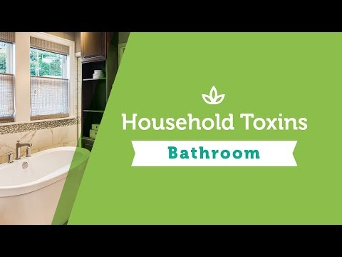 Household Toxins Series - Episode III: Toxins in the Bathroom