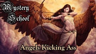 Mystery School Lesson 64: Angels Kicking @ss