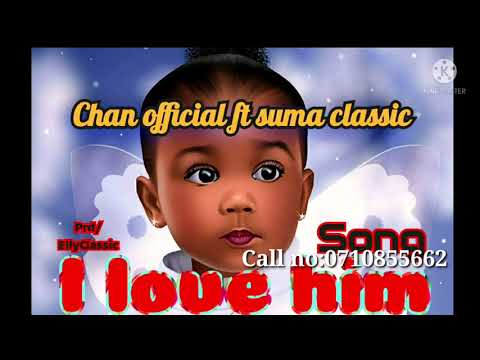 DOWNLOAD Chan Official Ft Suma Classic – I Love Him (Official Audio) Mp3 song