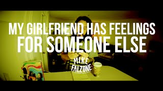 My Girlfriend Has Feelings For Someone Else