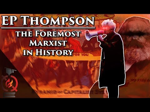 EP Thompson: The Foremost Marxist in History | Historians who changed History