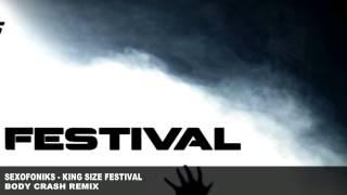 SEXOFONIKS - KING SIZE FESTIVAL (BODY CRASH REMIX)