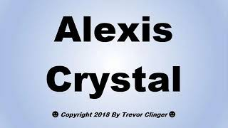 How To Pronounce Alexis Crystal