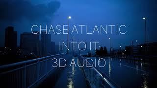 Chase Atlantic - Into It [3D Audio]