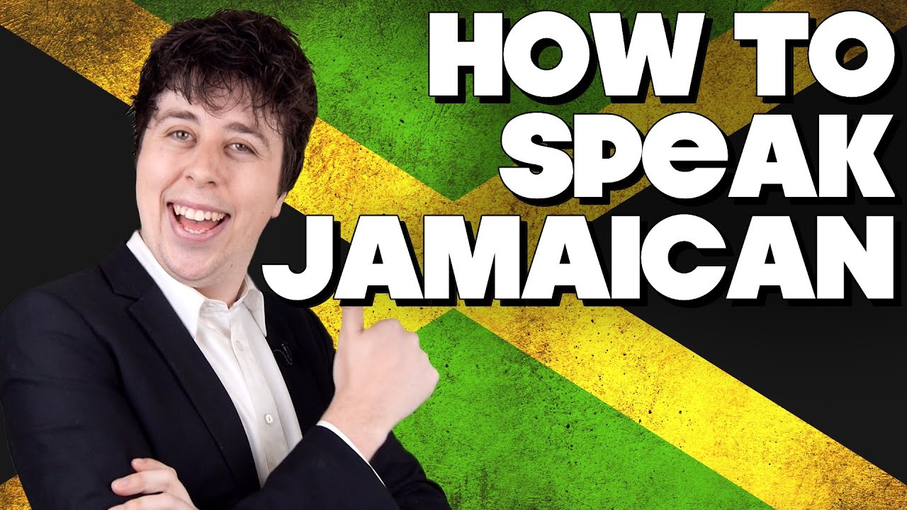 How To Speak Jamaican Without Knowing How Youtube