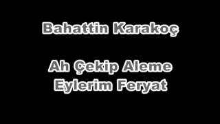 Bahattin Karakoç - Ah Çekip Aleme Eylerim Feryat