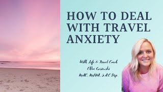 Understanding and Dealing with Your Travel Anxiety | Travel Coaching with Chloe Gosiewski