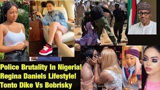 Police Brutality In Nigeria! Regina Daniels Lifestyle! Tonto Dike Vs Bobrisky