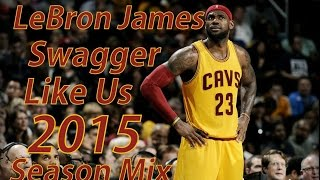 LeBron James - Swagger Like Us [2015 Season Mix] ᴴᴰ