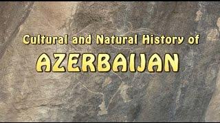 Cultural and Natural History of Azerbaijan