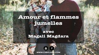 AMOUR ET FLAMMES JUMELLES, où en êtes-vous ? avec Magali Magdara