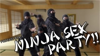 Download Video Podcast 19: NINJA SEX PARTY!! [1 of 2] MP3 3GP MP4