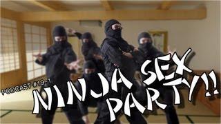 Video Podcast 19: NINJA SEX PARTY!! [1 of 2] download MP3, 3GP, MP4, WEBM, AVI, FLV Oktober 2018