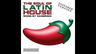 The Soul Of Latin House (Extended Version) - mixed by Sandrock