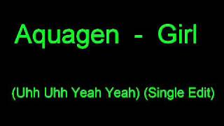 Aquagen - Girl (Uhh Uhh Yeah Yeah) (Radio Edit) HQ