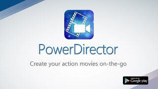 PowerDirector Video Editor App for Android | Timeline Editing On-the-Go