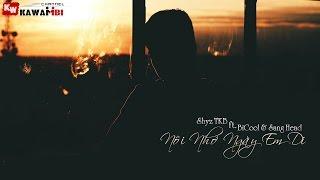 Nỗi Nhớ Ngày Em Đi - Shyz TKB ft. BiCool & Sang Head [ Video Lyrics ]