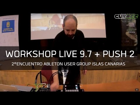 Workshop Ableton Live 9.7 - Segundo encuentro del Ableton User Group de Canarias