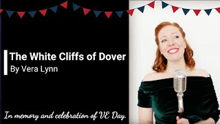 VE Day 75 - The White Cliffs of Dover by Vera Lynn (Cover by Danielle Reales)