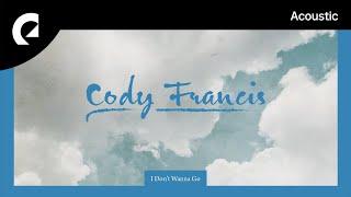 Download Lagu Cody Francis - I Don't Wanna Go mp3