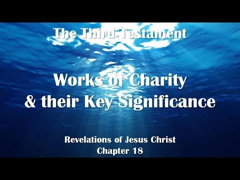 18. WORKS OF CHARITY AND LOVE & THEIR CENTRAL SIGNIFICANCE ❤️ THE THIRD TESTAMENT ❤️