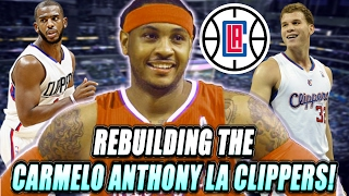 Rebuilding The Carmelo Anthony Los Angeles Clippers! NBA 2K17 MY LEAGUE