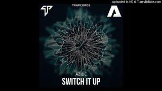 Azide - Switch It Up (Original Mix)